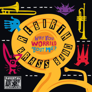 Rebirth Brass Band - Why You Worried 'Bout Me Cover Art