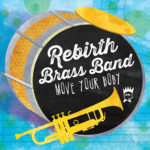Rebirth Brass Band - Move Your Body Cover Art