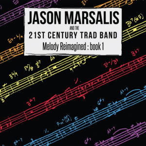 Jason Marsalis & The 21st Century Trad Band - Melody Reimagined: book 1 cover art