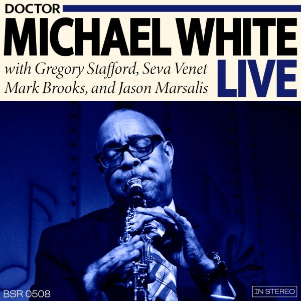 """Cover Art for Dr. Michael White Live featuring a picture of Dr. Michael White in a blue-tone with the text """"Doctor Michael White Live"""" with Gregory Stafford, Seva Venet, mark Brooks, and Jason Marsalis"""