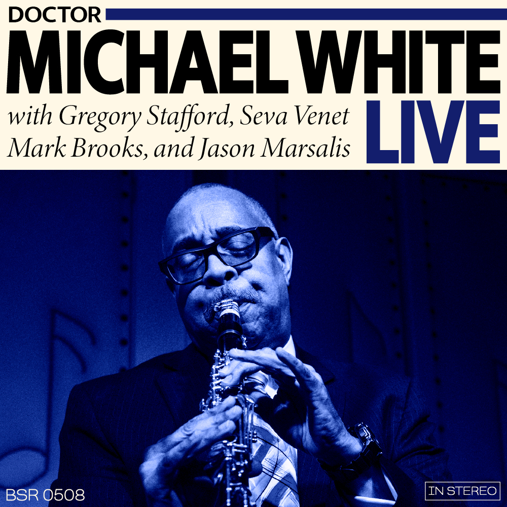 "Cover Art for Dr. Michael White Live featuring a picture of Dr. Michael White in a blue-tone with the text ""Doctor Michael White Live"" with Gregory Stafford, Seva Venet, mark Brooks, and Jason Marsalis"
