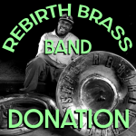 A black and white picture of Rebirth Brass Band founder/sousaphonist Phil Frazier with his sousaphone and the text Rebirth Brass Band Donation